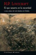 Libro EL QUE SUSURRA EN LA OSCURIDAD Y OTROS RELATOS DEL CICLO BLASFEMO DE CTHULHU