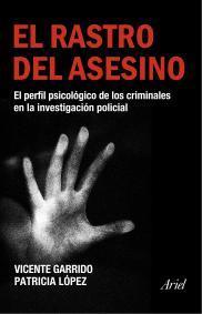Libro EL RASTRO DEL ASESINO: EL PERFIL PSICOLOGICO DE LOS CRIMINALES EN LA INVESTIGACION POLICIAL