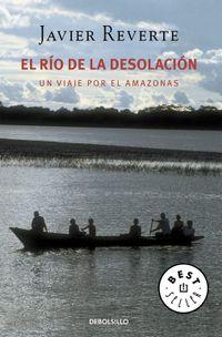 Libro EL RIO DE LA DESOLACION: UN VIAJE POR EL AMAZONAS