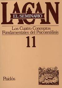 Libro EL SEMINARIO DE JACQUES LACAN Nº 11: LOS CUATRO CONCEPTOS FUNDAME NTALES DEL PSICOANALISIS
