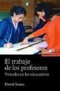 Libro EL TRABAJO DE LOS PROFESORES: VIRTUDES EN LOS EDUCADORES