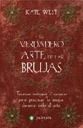 Libro EL VERDADERO ARTE DE LAS BRUJAS: TECNICAS MAGICAS Y CONSEJOS PARA PRACTICAR LA MAGIA DURANTE TODO EL AÑO