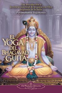 Libro EL YOGA DEL BHAGAVAD GUITA:UNA INTRODUCCIÓN A LA CIENCIA UNIVERSA L DE LA UNIÓN CON DIOS ORIGINARIA DE LA INDIA