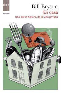 Libro EN CASA: UNA BREVE HISTORIA DE LA VIDA PRIVADA