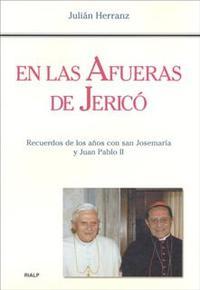 Libro EN LAS AFUERAS DE JERICO. RECUERDOS DE LOS AÑOS CON SAN JOSEMARIA Y JUAN PABLO II