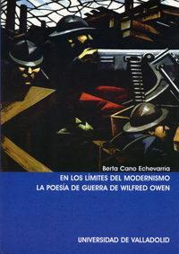 Libro EN LOS LIMITES DEL MODERNISMO: LA POESIA DE GUERRA DE WILFRED OWE N