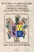 Libro EN TORNO A CAMPOSAGRADO: LEYENDA, ERUDITISMO Y MITOLOGIA HERALDIC A EN LA MONTAÑA CANTABRICA
