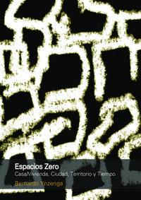 Libro ESPACIOS ZERO: CASA-VIVIENDA, CIUDAD, TERRITORIO Y TIEMPO