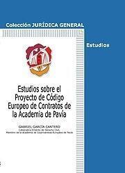 Libro ESTUDIOS SOBRE EL PROYECTO DE CODIGO EUROPEO DE CONTRATOS DE LA A CADEMIA DE PAVIA