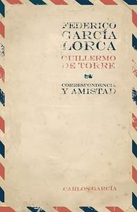 Libro FEDERICO GARCIA LORCA - GUILLERMO DE TORRE: CORRESPONDENCIA Y AMI STAD