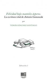 Libro FELICIDAD BAJO MANTELES ASPEROS: LA ESCRITURA VITAL DE ANTONIO GAMONEDA