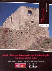 Libro FELIPE II Y ALMAZARRÓN: LA CONSTRUCCIÓN LOCAL DE UN IMPERIO GLOBA L. VOL. 1: VIVIR, DEFENDER Y SENTIR LA FRONTERA