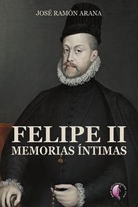 Libro FELIPE II: MEMORIAS INTIMAS