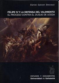 Libro FELIPE IV Y LA DEFENSA DEL VALIMIENTO. EL PROCESO CONTRA EL DUQUE DE UCEDA