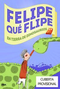Libro FELIPE QUE FLIPE EN TIERRA DE DINOSAURIOS