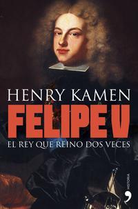 Libro FELIPE V: EL REY QUE REINO DOS VECES