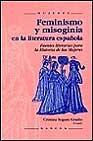 Libro FEMINISMO Y MISOGINIA EN LA LITERATURA ESPAÑOLA: FUENTES LITERARI AS PARA LA HISTORIA DE LAS MUJERES