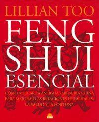 Libro FENG SHUI ESENCIAL: COMO APLICAR LA ANTIGUA SABIDURIA CHINA PARA MEJORAR LAS RELACIONES PERSONALES, LA SALUD Y LA FORTUNA