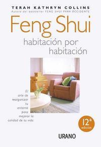 Libro FENG SHUI HABITACION POR HABITACION: EL ARTE DE REORGANIZAR TU EN TORNO PARA MEJORAR LA CALIDAD DE TU VIDA