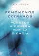 Libro FENOMENOS EXTRAÑOS: PUESTOS A PRUEBA POR LA CIENCIA