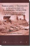 Libro FERROCARRIL Y TRANSICION AL CAPITALISMO EN LA MANCHA 1850-1936. I . RAILES, GRANOS Y VINOS. II. EL CAMPO TRANQUILO