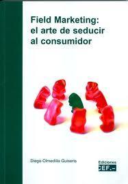 Libro FIELD MARKETING. EL ARTE DE SEDUCIR AL CONSUMIDOR