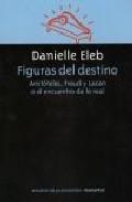 Libro FIGURAS DEL DESTINO: ARISTOTELES, FREUD Y LACAN O EL ENCUENTRO DE LO REAL