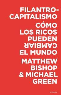 Libro FILANTROCAPITALISMO: COMO LOS RICOS PUEDEN SALVAR EL MUNDO