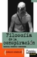 Libro FILOSOFIA DE LA CONSPIRACION: MARXISTAS, PERONISTAS Y CARBONARIOS