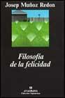 Libro FILOSOFIA DE LA FELICIDAD: UN PASEO POR EL LADO SOLEADO DEL PENSA MIENTO