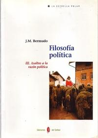 Libro FILOSOFIA POLITICA III: ASALTOS A LA RAZON POLITICA