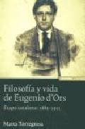 Libro FILOSOFIA Y VIDA DE EUGENIO D ORS. ETAPA CATALANA: 1881-1921