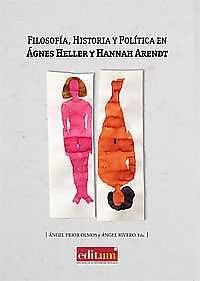 Libro FILOSOFIA, HISTORIA Y POLITICA EN AGNES HELLER Y HANNAH ARENDT