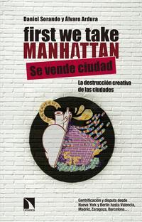 Libro FIRST WE TAKE MANHATTAN: LA DESTRUCCION CREATIVA DE LAS CIUDADES