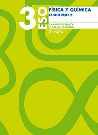 Libro FISICA Y QUIMICA 3º ESO. CUADERNO 2. CAMBIOS QUÍMICOS Y SUS APLIC ACIONES.