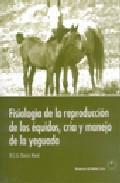 Libro FISIOLOGIA DE LA REPRODUCCION DE LOS EQUIDOS, CRIA Y MANEJO DE LA YEGUADA