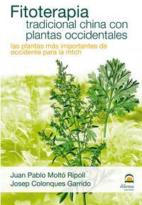 Libro FITOTERAPIA TRADICIONAL CHINA CON PLANTAS OCCIDENTALES. LAS PLANT AS MAS IMPORTANTES DE OCCIDENTE PARA LA MEDICINA TRADICIONAL CHINA