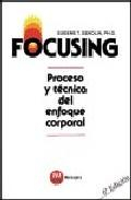 Libro FOCUSING: PROCESO Y TECNICA DEL ENFOQUE CORPORAL