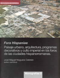 Libro FORA HISPANIAE. PAISAJE URBANO, ARQUITECTURA, PROGRAMAS DECORATIV OS Y CULTO IMPERIAL EN LOS FOROS DE LAS CIUDADES HISPANORROMANAS