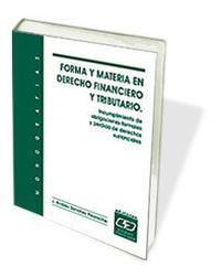 Libro FORMA Y MATERIA EN DERECHO FINANCIERO Y TRIBUTARIO: INCUMPLIMIENT O DE OBLIGACIONES FORMALES Y PERDIDA DE DERECHOS SUSTANCIALES