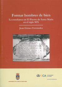 Libro FORMAR HOMBRES DE BIEN. LA ENSEÑANZA EN EL PUERTO DE SANTA MARIA EN EL SIGLO XIX