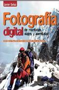 Libro FOTOGRAFIA DIGITAL DE MONTAÑAS, VIAJES Y AVENTURAS: CONSEJOS PRAC TICOS PARA SOBREVIVIR CON LA CAMARA