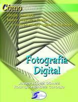 Libro FOTOGRAFIA DIGITAL: COMO ELEGIR CAMARA, HACER MEJORES FOTOS Y COM PARTIRLAS USANDO INTERNET