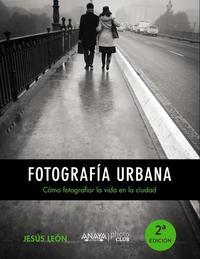 Libro FOTOGRAFIA URBANA: COMO FOTOGRAFIAR LA VIDA EN LA CIUDAD