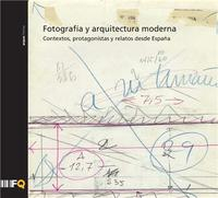 Libro FOTOGRAFIA Y ARQUITECTURA MODERNA. CONTEXTOS, PROTAGONISTAS Y RELATTOS DESDE ESPAÑA
