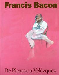 Libro FRANCIS BACON: DE PICASSO A VELAZQUEZ