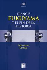 Libro FRANCIS FUKUYAMA Y EL FIN DE LA HISTORIA