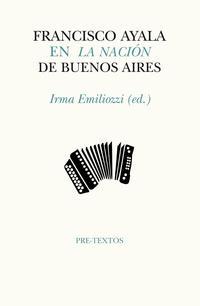 Libro FRANCISCO AYALA EN LA NACION DE BUENOS AIRES