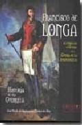 Libro FRANCISCO DE LONGA DE GUERRILLERO A GENERAL EN LA GUERRA DE LA IN DEPENDENCIA