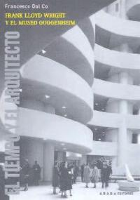 Libro FRANK LLOYD WRIGHT Y EL MUSEO GUGGENHEIM:EL TIEMPO Y EL ARQUITECT O